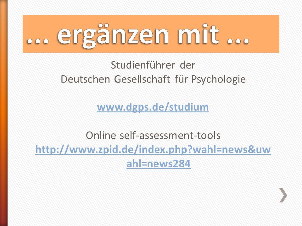 Studienführer der Deutschen Gesellschaft für Psychologie www.dgps.de/studium Online self-assessment-tools http://www.zpid.de/index.php wahl=news&uw ahl=news284