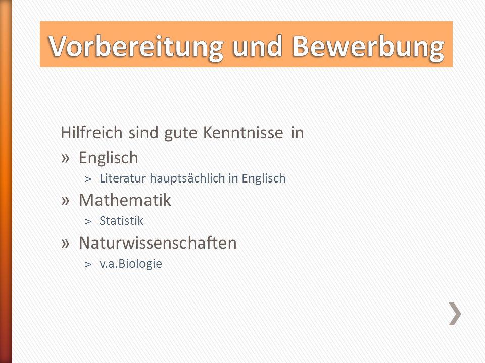 Hilfreich sind gute Kenntnisse in » Englisch ˃Literatur hauptsächlich in Englisch » Mathematik ˃Statistik » Naturwissenschaften ˃v.a.Biologie