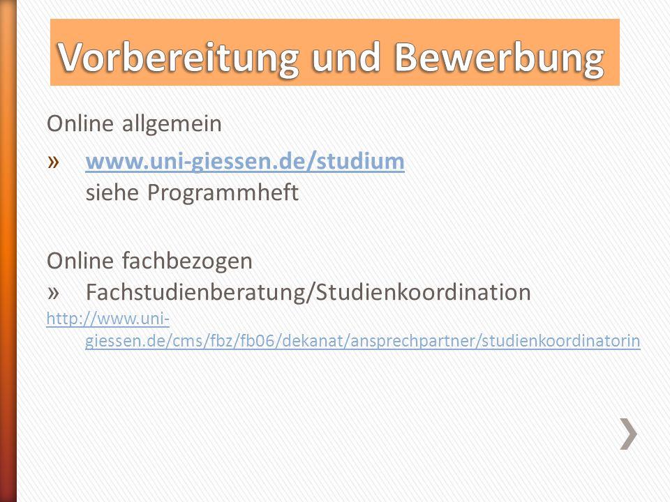 Online allgemein » www.uni-giessen.de/studium siehe Programmheft www.uni-giessen.de/studium Online fachbezogen » Fachstudienberatung/Studienkoordination http://www.uni- giessen.de/cms/fbz/fb06/dekanat/ansprechpartner/studienkoordinatorin