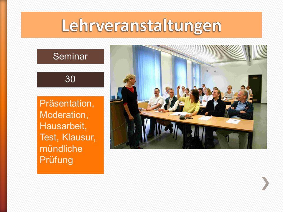 Übung Seminar 30 Präsentation, Moderation, Hausarbeit, Test, Klausur, mündliche Prüfung keine