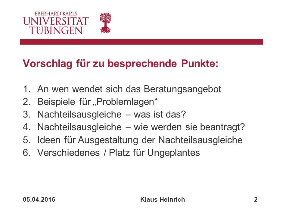 """05.04.2016 Klaus Heinrich 2 Vorschlag für zu besprechende Punkte: 1.An wen wendet sich das Beratungsangebot 2.Beispiele für """"Problemlagen 3.Nachteilsausgleiche – was ist das."""