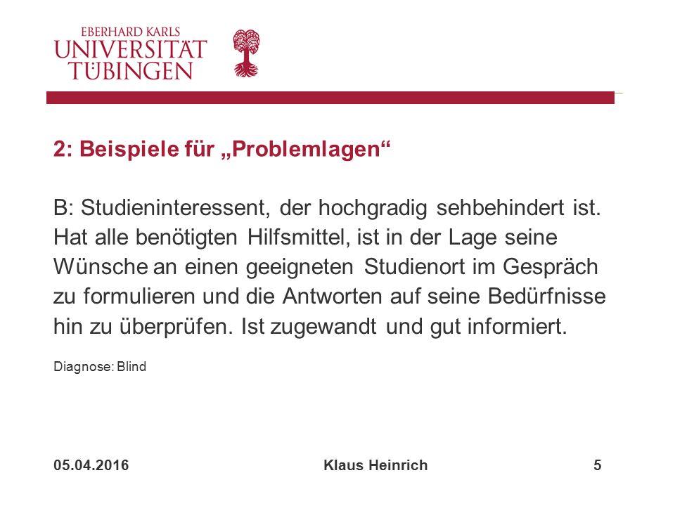 """05.04.2016 Klaus Heinrich 5 2: Beispiele für """"Problemlagen B: Studieninteressent, der hochgradig sehbehindert ist."""