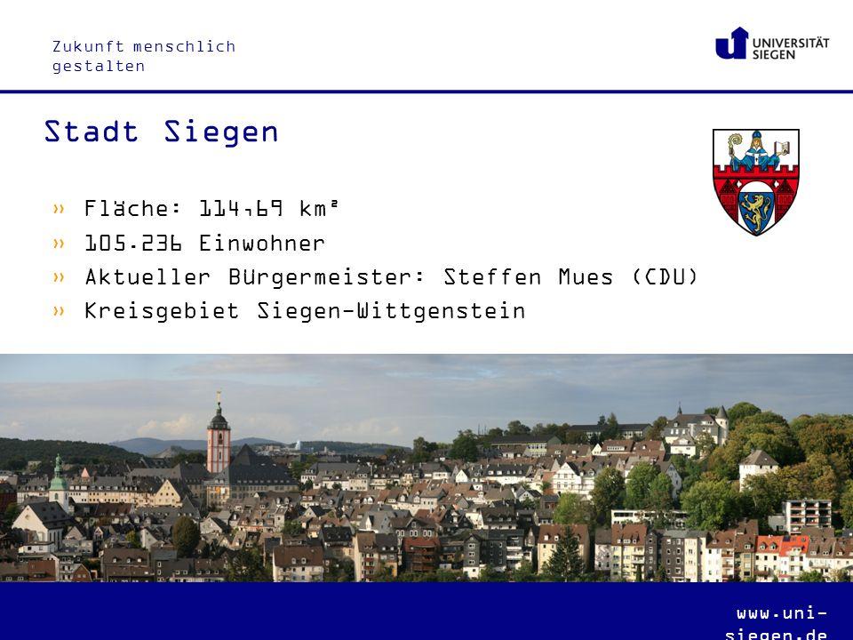 Zukunft menschlich gestalten www.uni- siegen.de  Fläche: 114,69 km²  105.236 Einwohner  Aktueller Bürgermeister: Steffen Mues (CDU)  Kreisgebiet Siegen-Wittgenstein Stadt Siegen