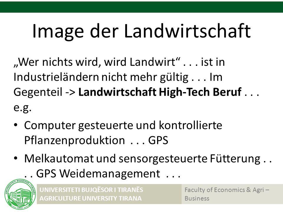"UNIVERSITETI BUJQËSOR I TIRANËS AGRICULTURE UNIVERSITY TIRANA Faculty of Economics & Agri – Business Image der Landwirtschaft ""Wer nichts wird, wird Landwirt ..."
