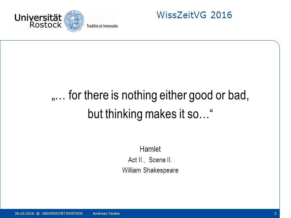 "WissZeitVG 2016 ""… for there is nothing either good or bad, but thinking makes it so… Hamlet Act II., Scene II."