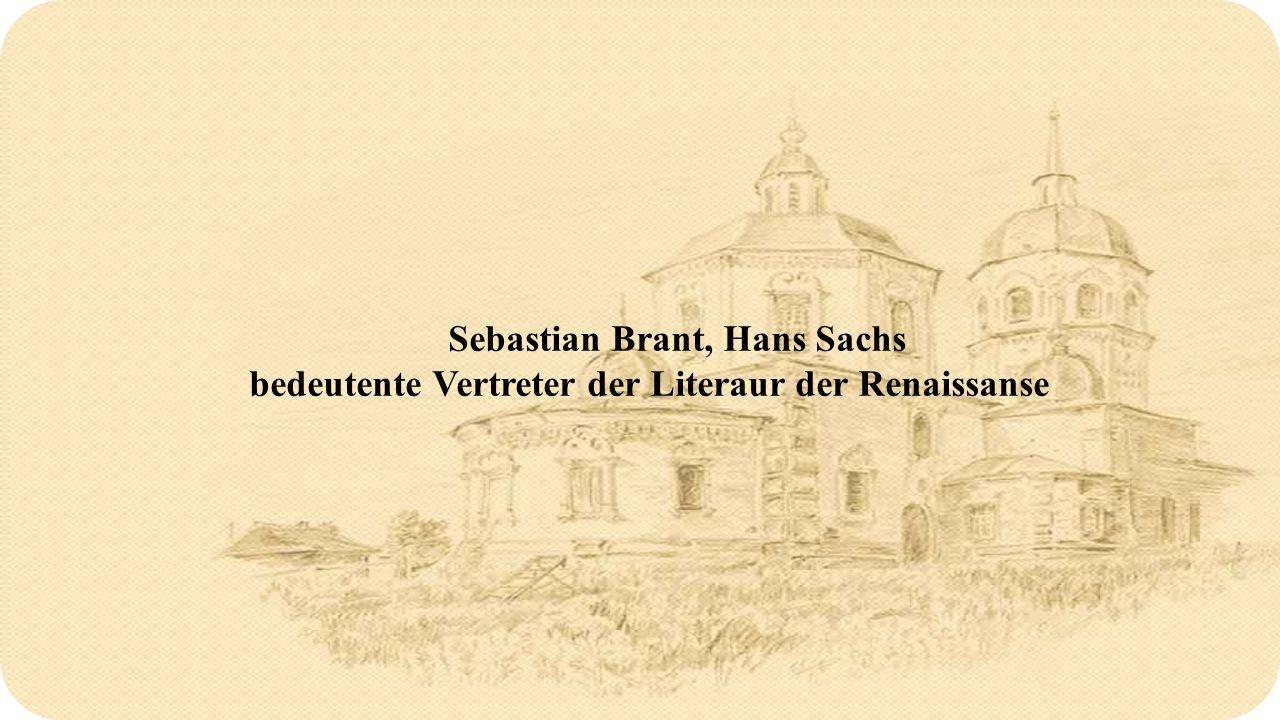 Sebastian Brant, Hans Sachs bedeutente Vertreter der Literaur der Renaissanse