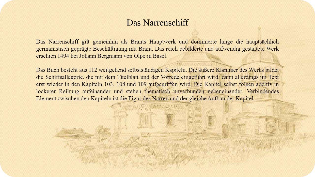 Das Narrenschiff Das Narrenschiff gilt gemeinhin als Brants Hauptwerk und dominierte lange die hauptsächlich germanistisch geprägte Beschäftigung mit Brant.
