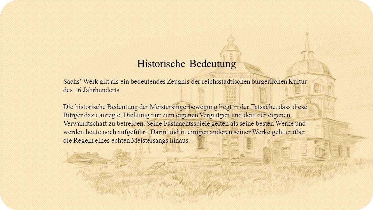 Historische Bedeutung Sachs' Werk gilt als ein bedeutendes Zeugnis der reichsstädtischen bürgerlichen Kultur des 16 Jahrhunderts.