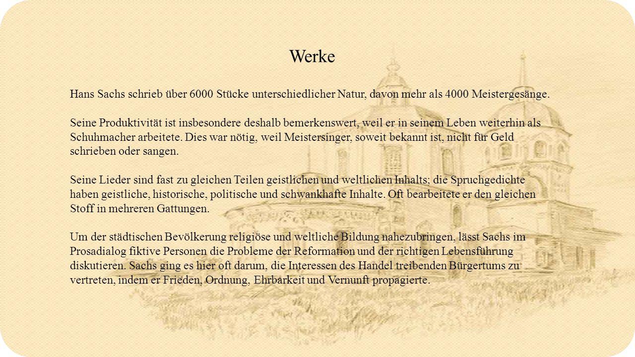 Werke Hans Sachs schrieb über 6000 Stücke unterschiedlicher Natur, davon mehr als 4000 Meistergesänge.