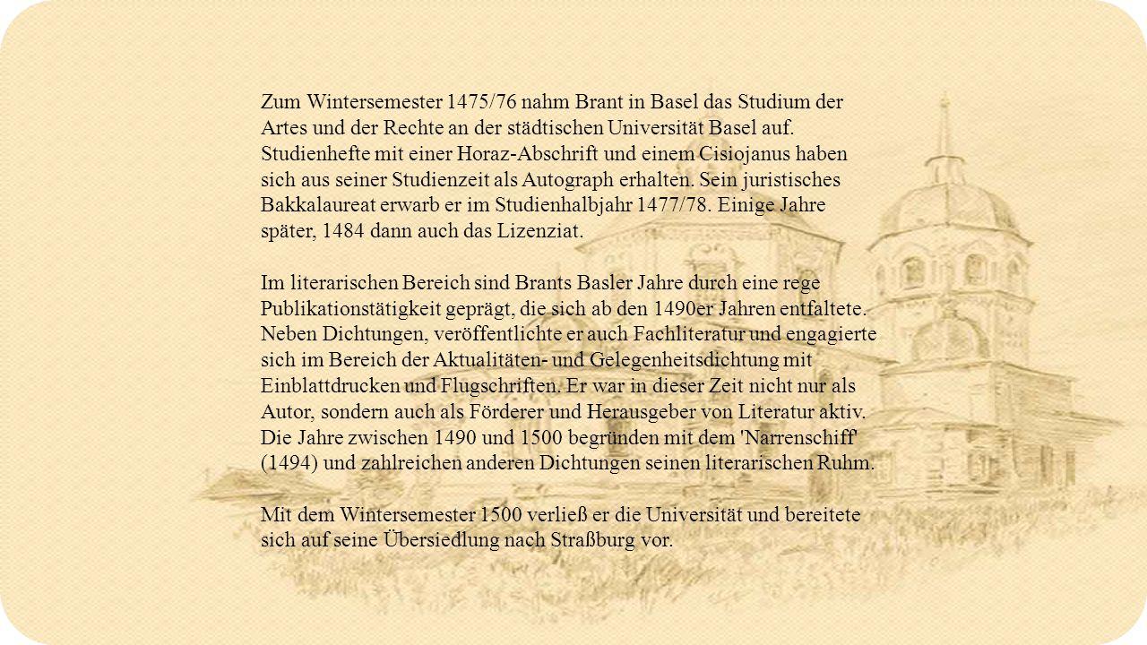 Zum Wintersemester 1475/76 nahm Brant in Basel das Studium der Artes und der Rechte an der städtischen Universität Basel auf.
