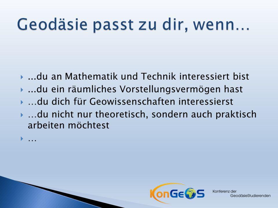 ...du an Mathematik und Technik interessiert bist ...du ein räumliches Vorstellungsvermögen hast  …du dich für Geowissenschaften interessierst  …du nicht nur theoretisch, sondern auch praktisch arbeiten möchtest ……