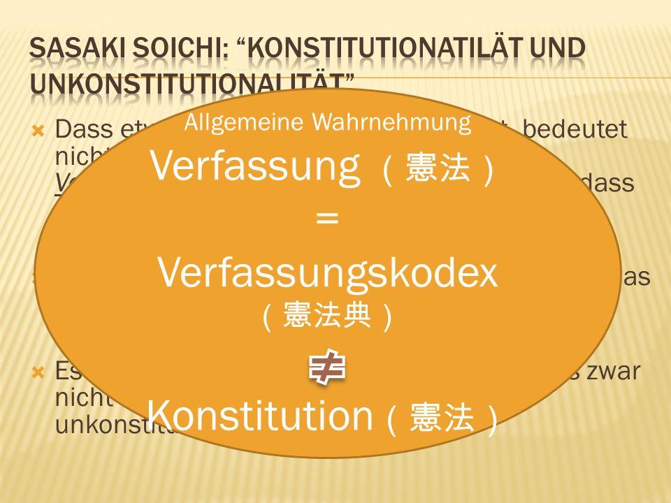  Dass etwas nicht verfassungswidrig ist, bedeutet nicht, dass es konstitutionell ist. Denn Verfassungswidrigkeit bedeutet einfach nur, dass etwas den