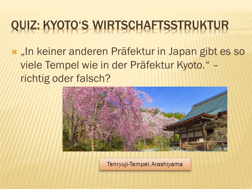 """ """"In keiner anderen Präfektur in Japan gibt es so viele Tempel wie in der Präfektur Kyoto. – richtig oder falsch."""