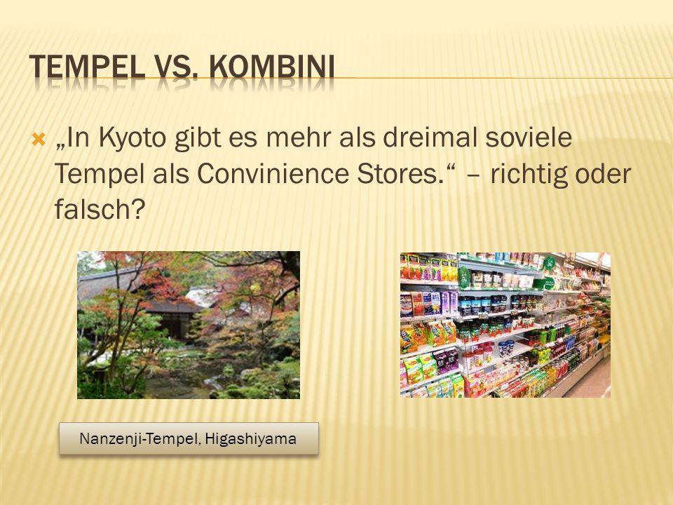 """ """"In Kyoto gibt es mehr als dreimal soviele Tempel als Convinience Stores. – richtig oder falsch."""