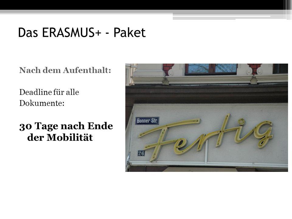 Das ERASMUS+ - Paket Nach dem Aufenthalt: Deadline für alle Dokumente: 30 Tage nach Ende der Mobilität