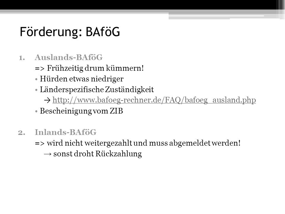 Förderung: BAföG 1.Auslands-BAföG => Frühzeitig drum kümmern.