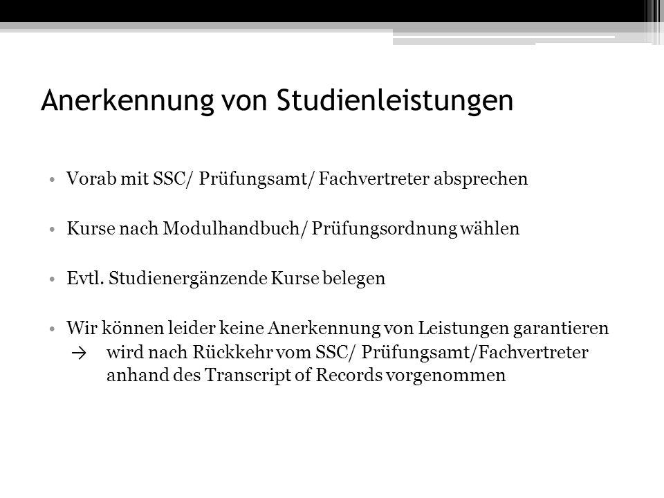 Anerkennung von Studienleistungen Vorab mit SSC/ Prüfungsamt/ Fachvertreter absprechen Kurse nach Modulhandbuch/ Prüfungsordnung wählen Evtl.