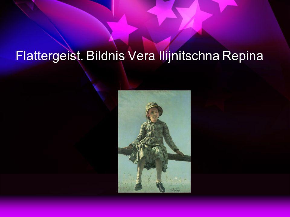 Flattergeist. Bildnis Vera Ilijnitschna Repina