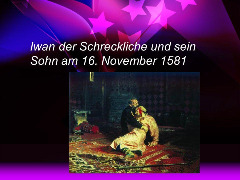 Iwan der Schreckliche und sein Sohn am 16. November 1581