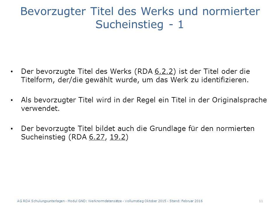 Bevorzugter Titel des Werks und normierter Sucheinstieg - 1 Der bevorzugte Titel des Werks (RDA 6.2.2) ist der Titel oder die Titelform, der/die gewählt wurde, um das Werk zu identifizieren.