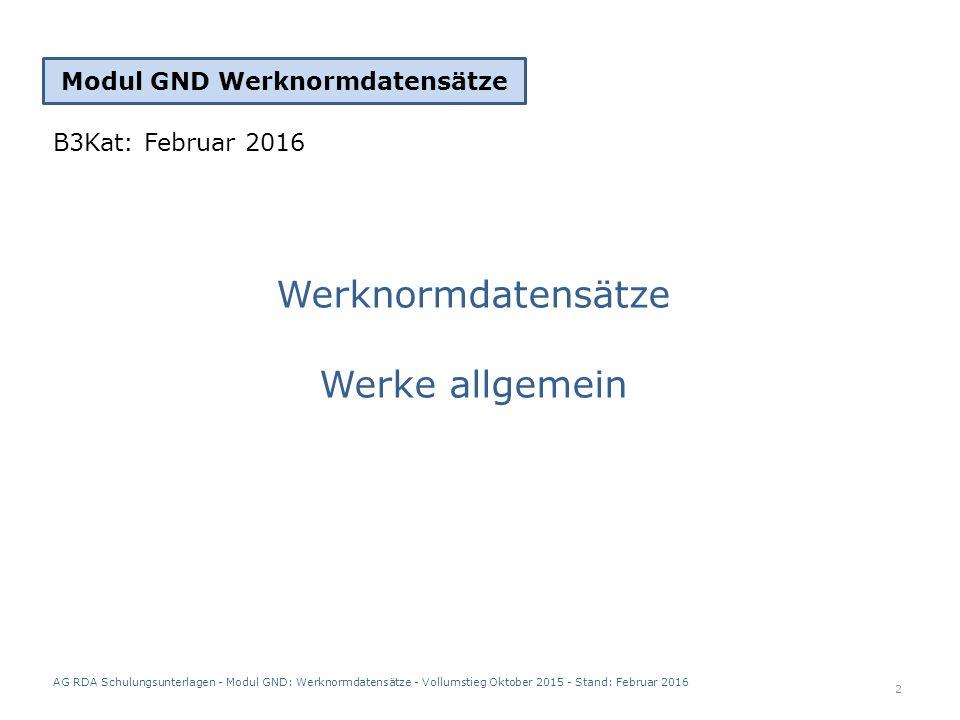 AG RDA Schulungsunterlagen - Modul GND: Werknormdatensätze - Vollumstieg Oktober 2015 - Stand: Februar 2016 13 Satzschablone zum Erfassen eines anonymen Werks