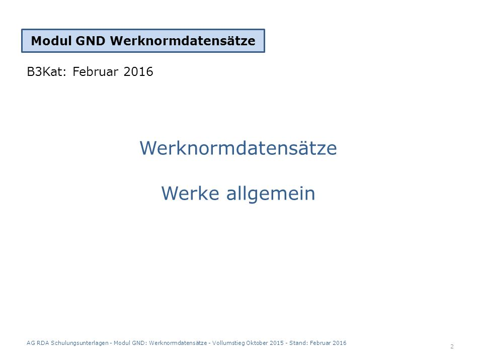 AG RDA Schulungsunterlagen - Modul GND: Werknormdatensätze - Vollumstieg Oktober 2015 - Stand: Februar 2016 23