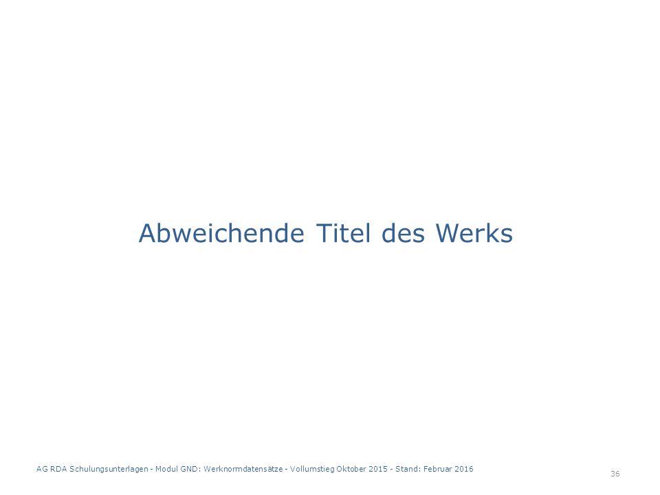 Abweichende Titel des Werks 36 AG RDA Schulungsunterlagen - Modul GND: Werknormdatensätze - Vollumstieg Oktober 2015 - Stand: Februar 2016