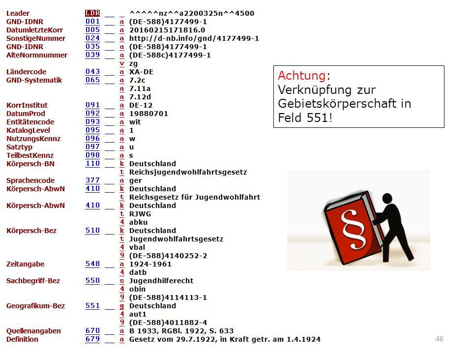 46 Achtung: Verknüpfung zur Gebietskörperschaft in Feld 551!