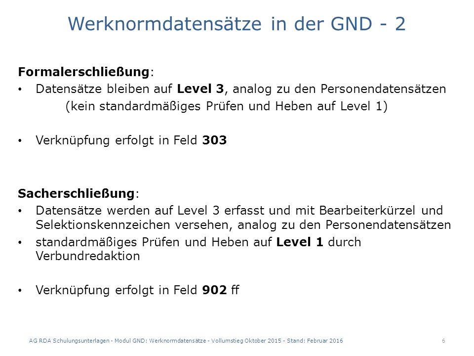 AG RDA Schulungsunterlagen - Modul GND: Werknormdatensätze - Vollumstieg Oktober 2015 - Stand: Februar 2016 17