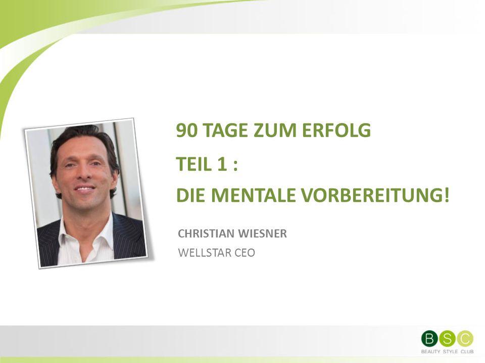 90 TAGE ZUM ERFOLG TEIL 1 : DIE MENTALE VORBEREITUNG! CHRISTIAN WIESNER WELLSTAR CEO
