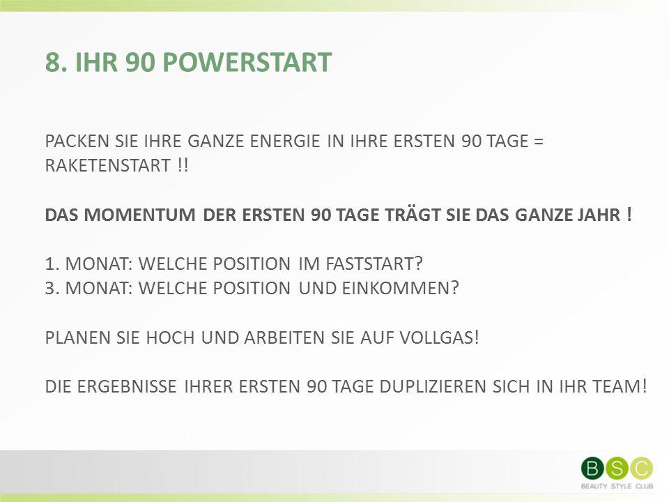 8. IHR 90 POWERSTART PACKEN SIE IHRE GANZE ENERGIE IN IHRE ERSTEN 90 TAGE = RAKETENSTART !.