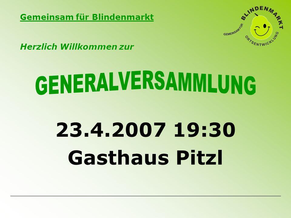 Gemeinsam für Blindenmarkt 23.4.2007 19:30 Gasthaus Pitzl Herzlich Willkommen zur