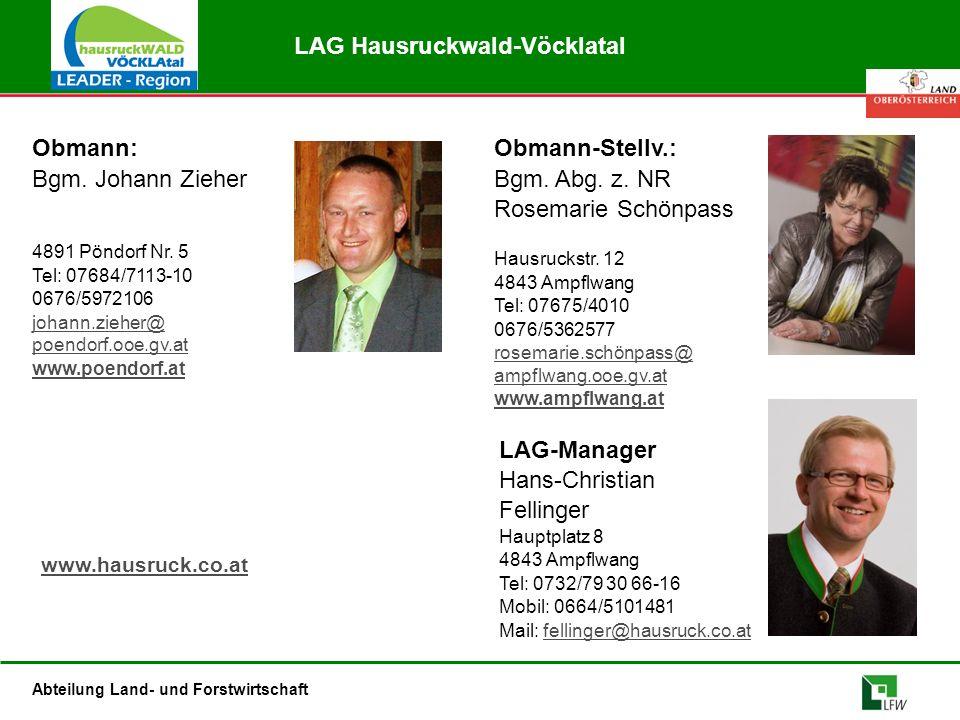 Abteilung Land- und Forstwirtschaft Obmann: Bgm. Johann Zieher 4891 Pöndorf Nr. 5 Tel: 07684/7113-10 0676/5972106 johann.zieher@ poendorf.ooe.gv.at ww