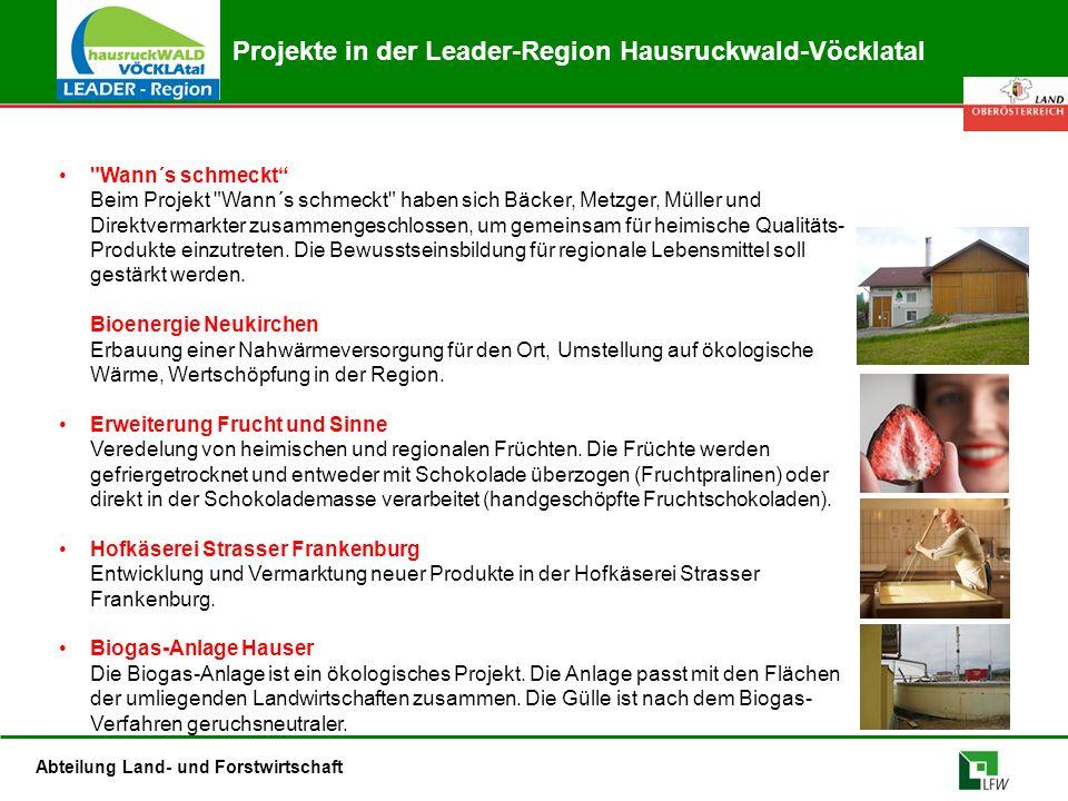 Abteilung Land- und Forstwirtschaft Projekte in der Leader-Region Hausruckwald-Vöcklatal Wann´s schmeckt Beim Projekt Wann´s schmeckt haben sich Bäcker, Metzger, Müller und Direktvermarkter zusammengeschlossen, um gemeinsam für heimische Qualitäts- Produkte einzutreten.