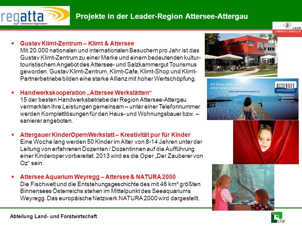 Abteilung Land- und Forstwirtschaft Projekte in der Leader-Region Attersee-Attergau  Gustav Klimt-Zentrum – Klimt & Attersee Mit 20.000 nationalen und internationalen Besuchern pro Jahr ist das Gustav Klimt-Zentrum zu einer Marke und einem bedeutenden kultur- touristischem Angebot des Attersee- und Salzkammergut Tourismus geworden.