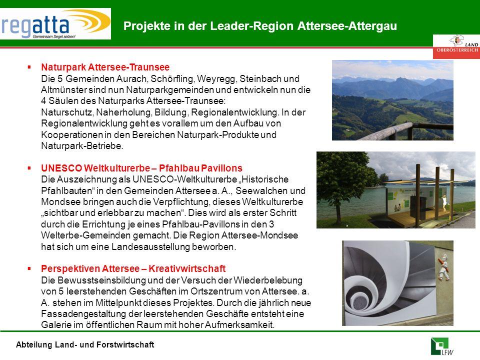 Abteilung Land- und Forstwirtschaft Projekte in der Leader-Region Attersee-Attergau  Naturpark Attersee-Traunsee Die 5 Gemeinden Aurach, Schörfling, Weyregg, Steinbach und Altmünster sind nun Naturparkgemeinden und entwickeln nun die 4 Säulen des Naturparks Attersee-Traunsee: Naturschutz, Naherholung, Bildung, Regionalentwicklung.