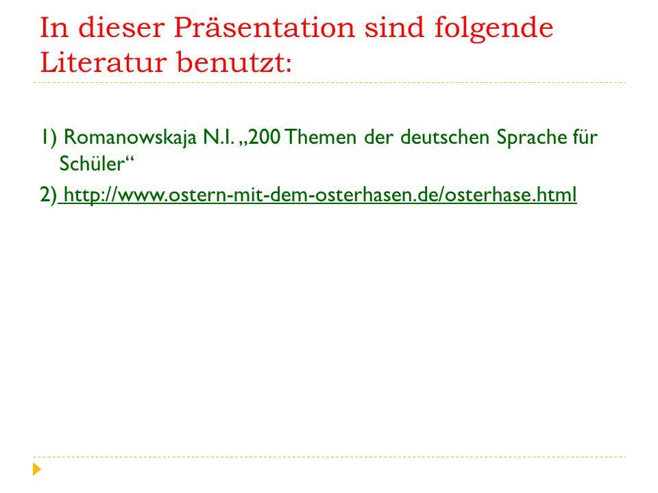 """In dieser Präsentation sind folgende Literatur benutzt: 1) Romanowskaja N.I. """"200 Themen der deutschen Sprache für Schüler"""" 2) http://www.ostern-mit-d"""