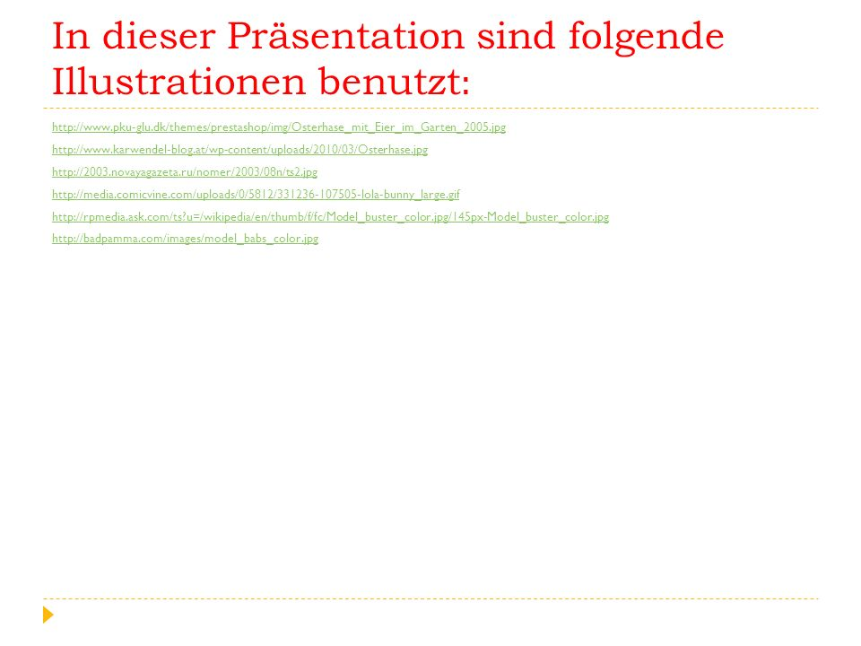 In dieser Präsentation sind folgende Illustrationen benutzt: http://www.pku-glu.dk/themes/prestashop/img/Osterhase_mit_Eier_im_Garten_2005.jpg http://