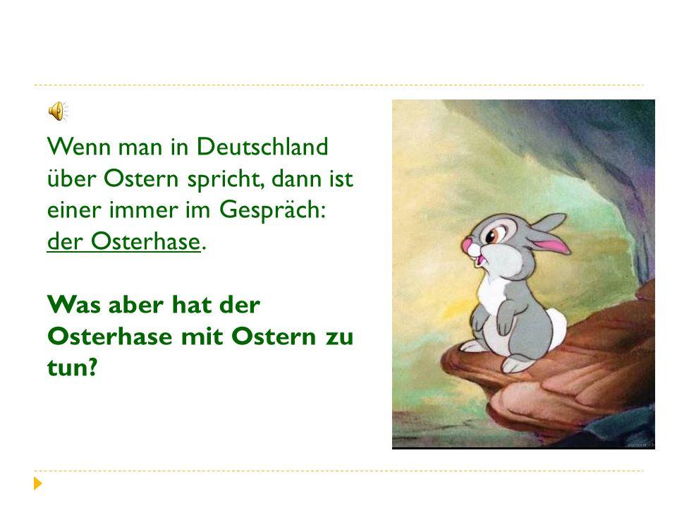 Wenn man in Deutschland über Ostern spricht, dann ist einer immer im Gespräch: der Osterhase.