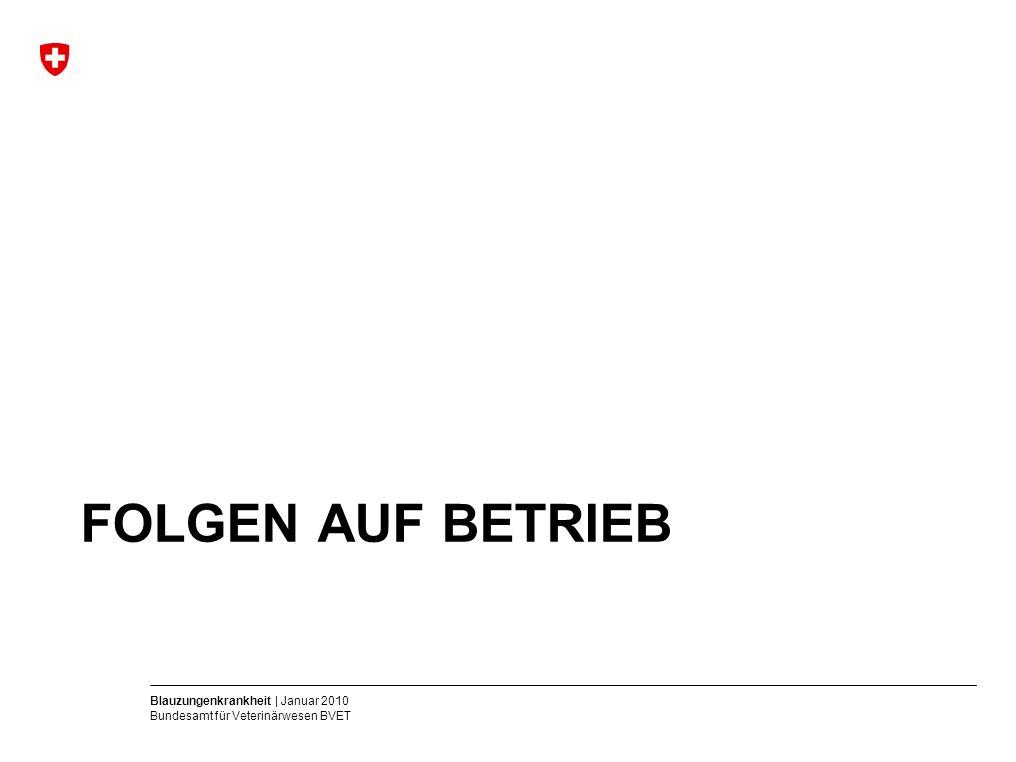 Blauzungenkrankheit | Januar 2010 Bundesamt für Veterinärwesen BVET FOLGEN AUF BETRIEB