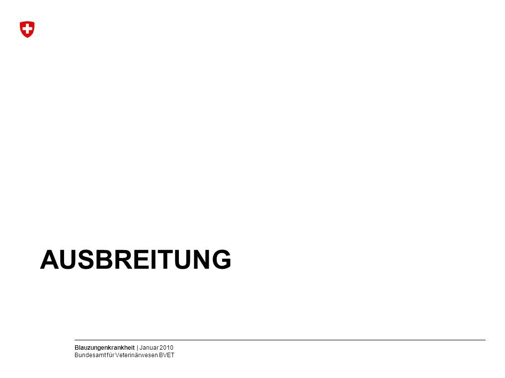 Blauzungenkrankheit | Januar 2010 Bundesamt für Veterinärwesen BVET AUSBREITUNG