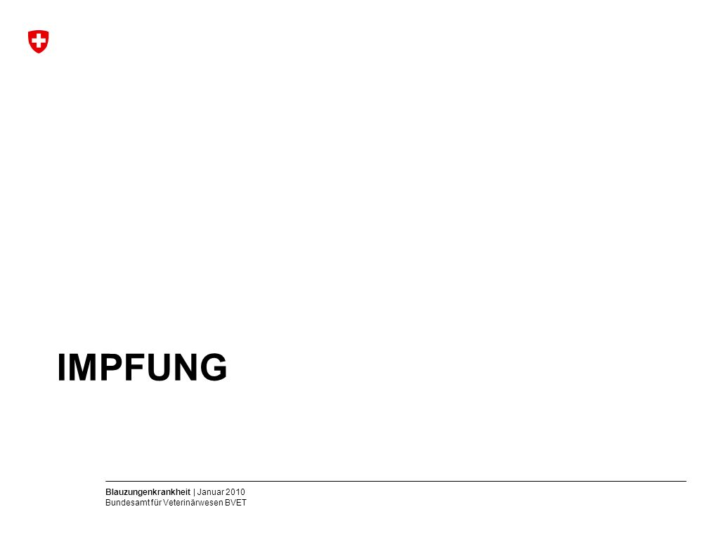 Blauzungenkrankheit | Januar 2010 Bundesamt für Veterinärwesen BVET IMPFUNG