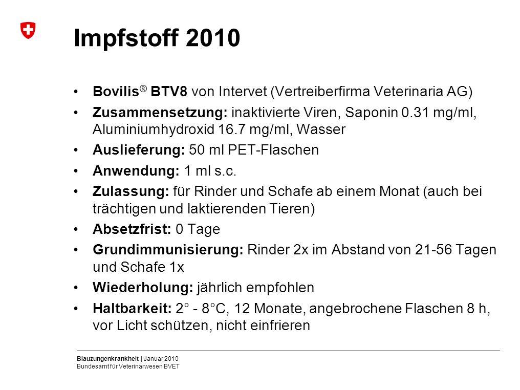 Blauzungenkrankheit | Januar 2010 Bundesamt für Veterinärwesen BVET Impfstoff 2010 Bovilis ® BTV8 von Intervet (Vertreiberfirma Veterinaria AG) Zusamm