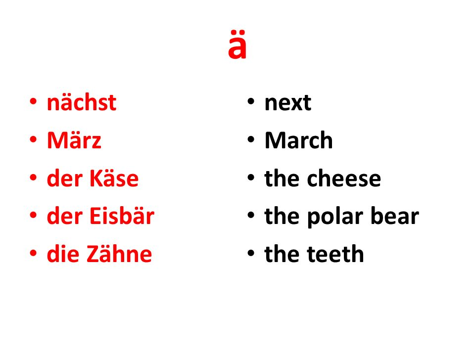 ä nächst März der Käse der Eisbär die Zähne next March the cheese the polar bear the teeth