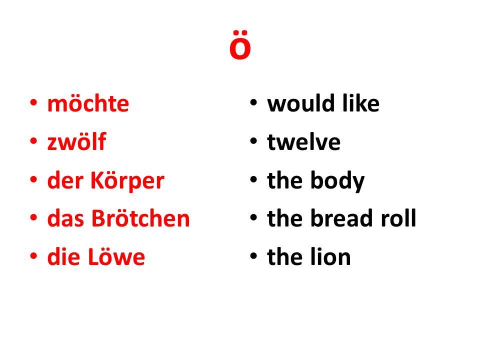 ö möchte zwölf der Körper das Brötchen die Löwe would like twelve the body the bread roll the lion