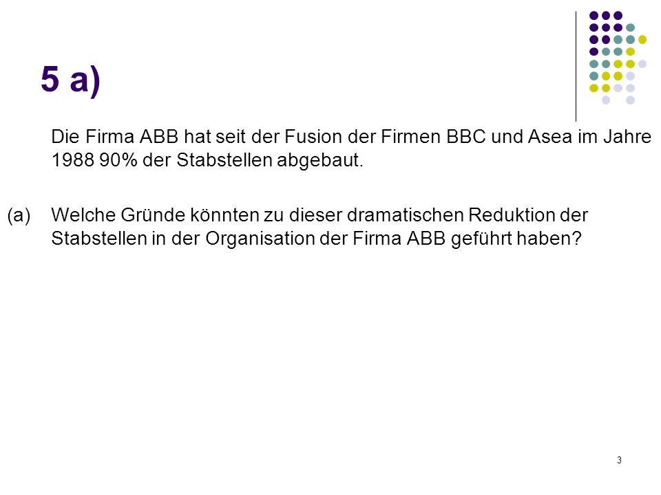 3 Die Firma ABB hat seit der Fusion der Firmen BBC und Asea im Jahre 1988 90% der Stabstellen abgebaut. (a)Welche Gründe könnten zu dieser dramatische