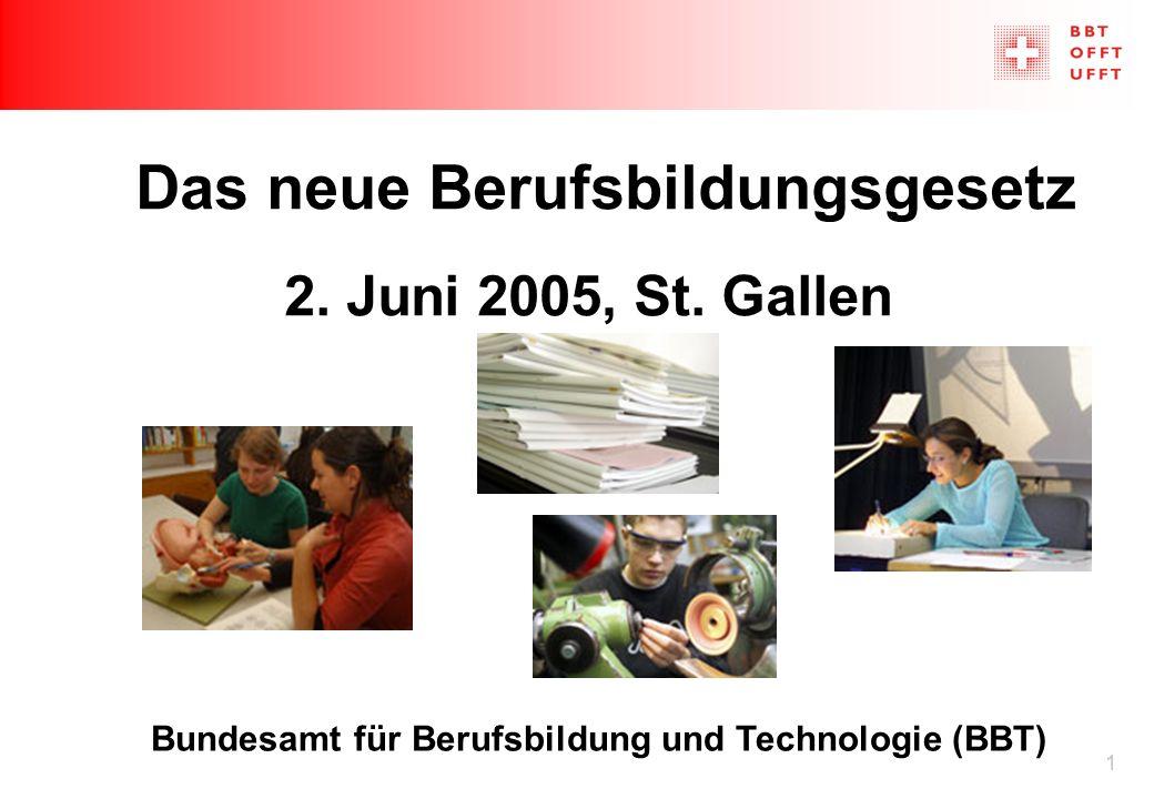 1 Das neue Berufsbildungsgesetz 2. Juni 2005, St. Gallen Bundesamt für Berufsbildung und Technologie (BBT)