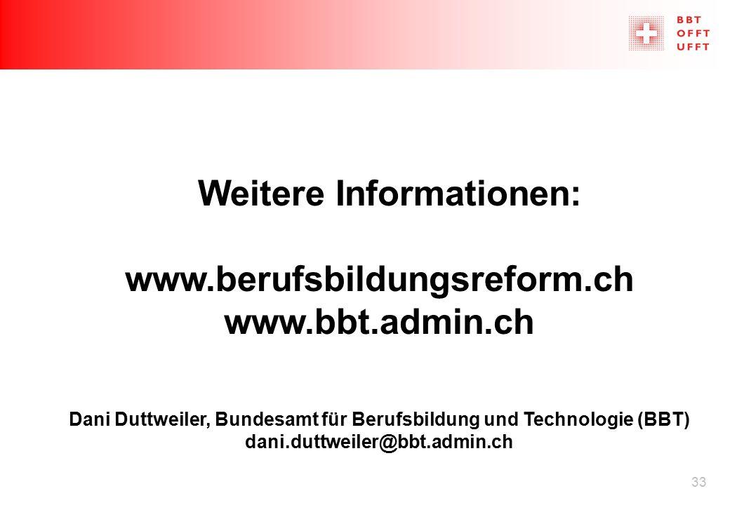 33 Weitere Informationen: www.berufsbildungsreform.ch www.bbt.admin.ch Dani Duttweiler, Bundesamt für Berufsbildung und Technologie (BBT) dani.duttweiler@bbt.admin.ch