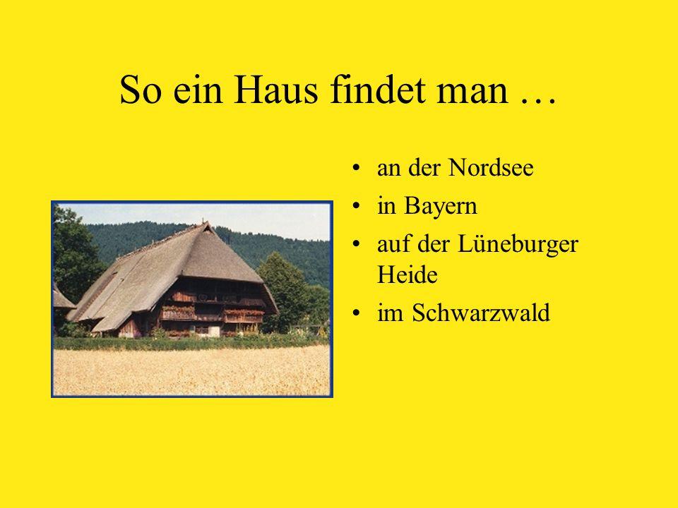 So ein Haus findet man … an der Nordsee in Bayern auf der Lüneburger Heide im Schwarzwald