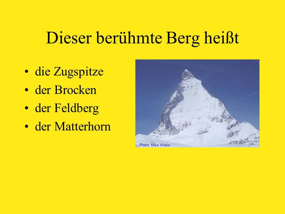 Dieser berühmte Berg heißt die Zugspitze der Brocken der Feldberg der Matterhorn